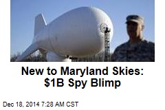 New to Maryland Skies: $1B Spy Blimp