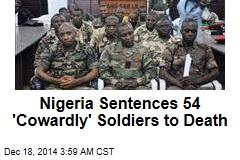 Nigeria Sentences 54 'Cowardly' Soldiers to Death
