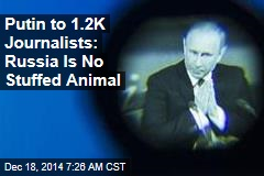 Putin to 1.2K Journalists: Russia Is No Stuffed Animal