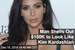 Man Shells Out $150K to Look Like Kim Kardashian