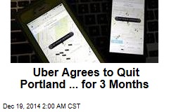 Uber Agrees to Quit Portland ... for 3 Months