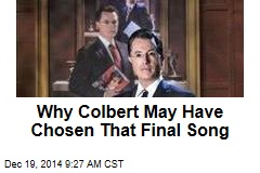 Why Colbert May Have Chosen That Final Song
