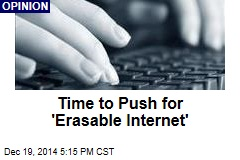 Time to Push for 'Erasable Internet'