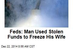Guy's Ponzi Scheme Paid to Freeze Dead Wife: Feds