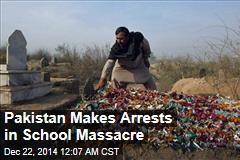 Pakistan Makes Arrests in School Massacre