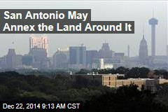 San Antonio May Annex the Land Around It
