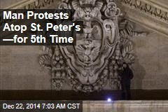 Man Protests Atop St. Peter's —for 5th Time
