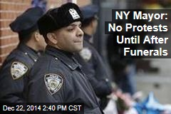 NY Mayor: No Protests Until After Funerals