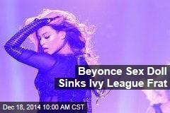 Beyonce Sex Doll Sinks Ivy League Frat