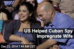 US Helped Cuban Spy Impregnate Wife