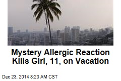 Mystery Allergic Reaction Kills Girl, 11, on Vacation