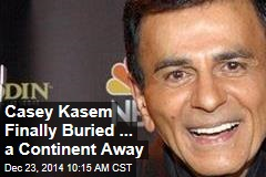 Casey Kasem Finally Buried— a Continent Away