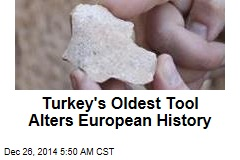 Turkey's Oldest Tool Alters European History