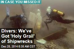 Divers Say They've Found 'Holy Grail' of Shipwrecks