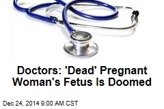 Doctors: 'Dead' Pregnant Woman's Fetus Is Doomed