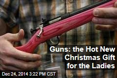 Guns: the Hot New Christmas Gift for the Ladies