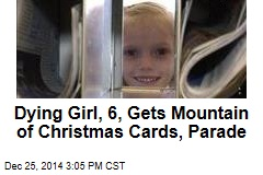 Dying Girl, 6, Gets Mountain of Christmas Cards, Parade