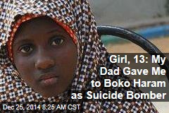 Girl, 13: My Dad Gave Me to Boko Haram as Suicide Bomber