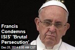 Francis Condemns ISIS' 'Brutal Persecution'