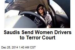 Saudis Send Women Drivers to Terror Court