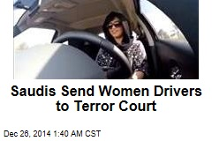 Saudis Send Women Drivers to Terror Court