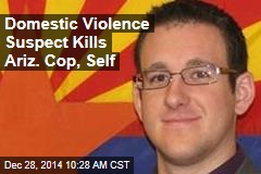 Domestic Violence Suspect Kills Ariz. Cop, Self