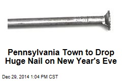 Pennsylvania Town to Drop Huge Nail on New Year's Eve