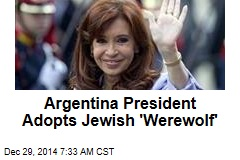 Argentina President Adopts Jewish 'Werewolf'