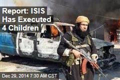 Report: ISIS Has Executed 4 Children