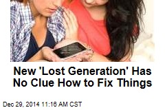 Today's 'Lost Generation' Has No Clue How to Fix Things