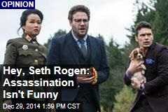 Hey, Seth Rogen: Assassination Isn't Funny