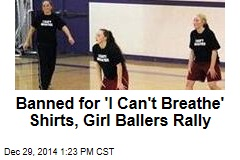 Banned for 'I Can't Breathe' Shirts, Girl Ballers Rally