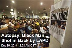 Autopsy: Black Man Shot in Back by LAPD