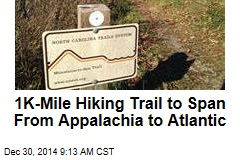 1K-Mile Hiking Trail to Span From Appalachia to Atlantic