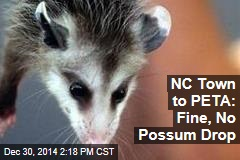 NC Town to PETA: Fine, No Possum Drop