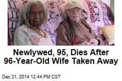 Newlywed, 95, Dies After 96-Year-Old Wife Taken Away