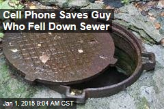 Cell Phone Saves Guy Who Fell Down Sewer