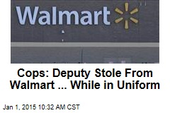 Cops: Deputy Stole From Walmart ... While in Uniform