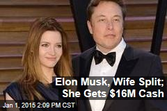 Elon Musk, Wife Split; She Gets $16M Cash