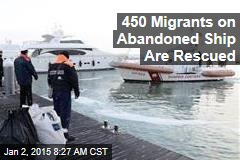 450 Migrants on Abandoned Ship Are Rescued