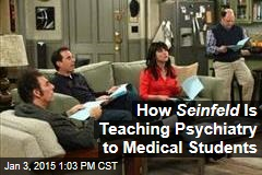 How Seinfeld Is Teaching Psychiatry to Medical Students