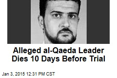 Alleged al-Qaeda Leader Dies 10 Days Before Trial