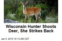 Wisconsin Hunter Shoots Deer, She Strikes Back