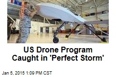 US Drone Program Caught in 'Perfect Storm'