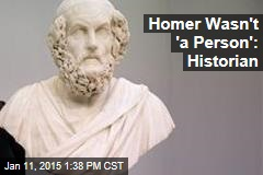 Homer Wasn't 'a Person': Historian