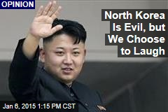 North Korea Is Evil, but We Choose to Laugh