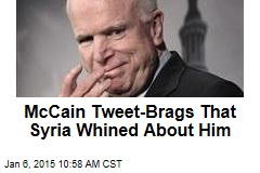 McCain Tweet-Brags That Syria Whined About Him