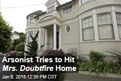Arsonist Tries to Hit Mrs. Doubtfire Home