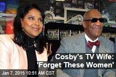 Cosby's TV Wife: 'Forget These Women'