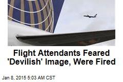Flight Attendants Feared 'Devilish' Image, Were Fired